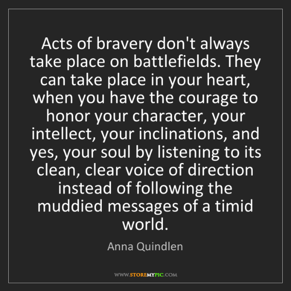 Anna Quindlen: Acts of bravery don't always take place on battlefields....