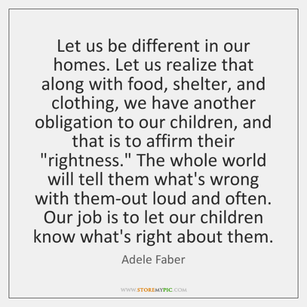 Let us be different in our homes. Let us realize that along ...