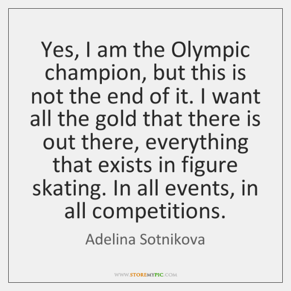 Yes, I am the Olympic champion, but this is not the end ...