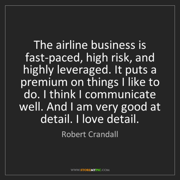Robert Crandall: The airline business is fast-paced, high risk, and highly...