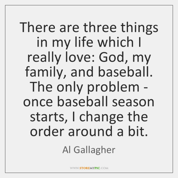 There are three things in my life which I really love: God, ...