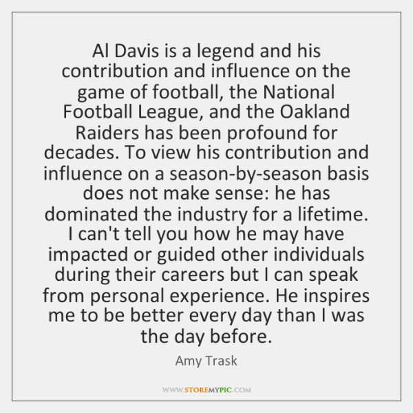 Al Davis is a legend and his contribution and influence on the ...