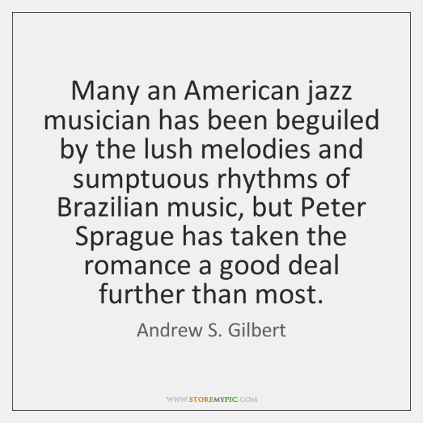 Many an American jazz musician has been beguiled by the lush melodies ...