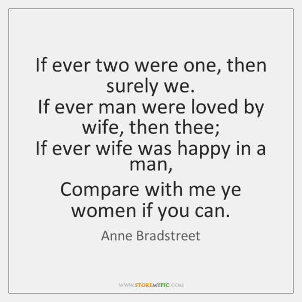If ever two were one, then surely we.   If ever man were ...
