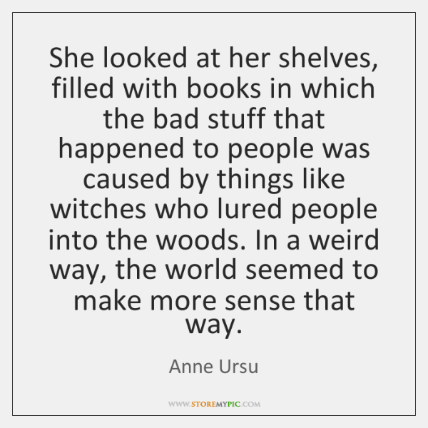 She looked at her shelves, filled with books in which the bad ...