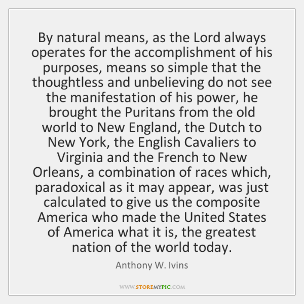 By natural means, as the Lord always operates for the accomplishment of ...