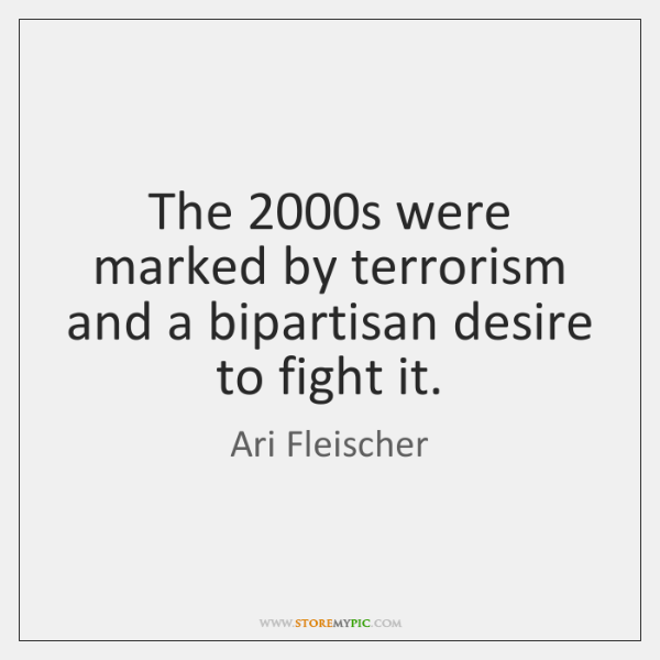 The 2000s were marked by terrorism and a bipartisan desire to fight ...