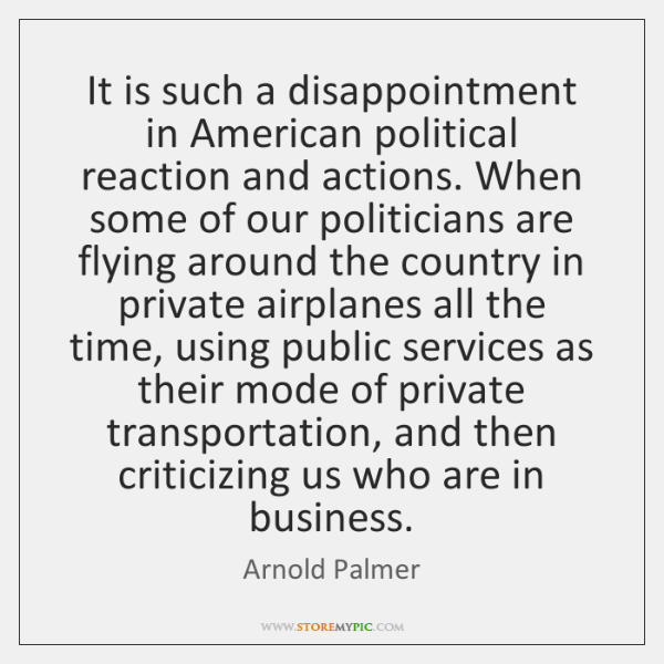It is such a disappointment in American political reaction and actions. When ...