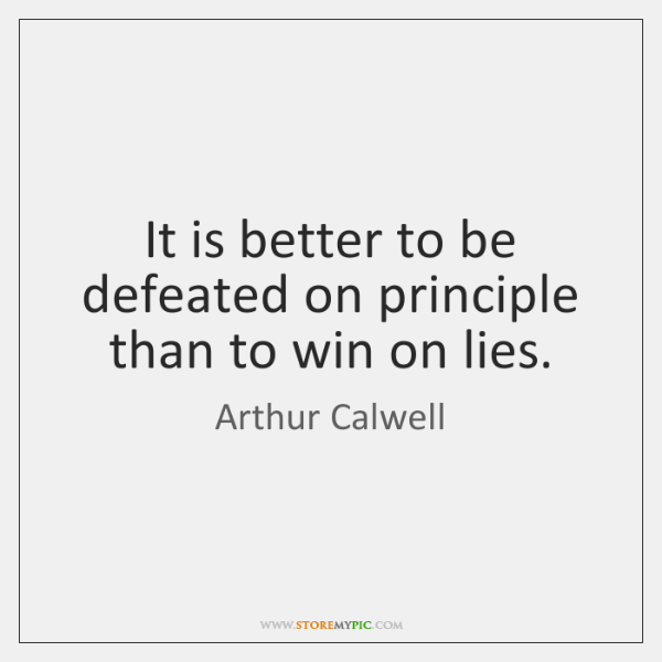 It is better to be defeated on principle than to win on ...