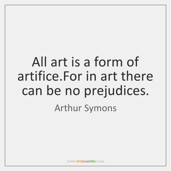 All art is a form of artifice.For in art there can ...