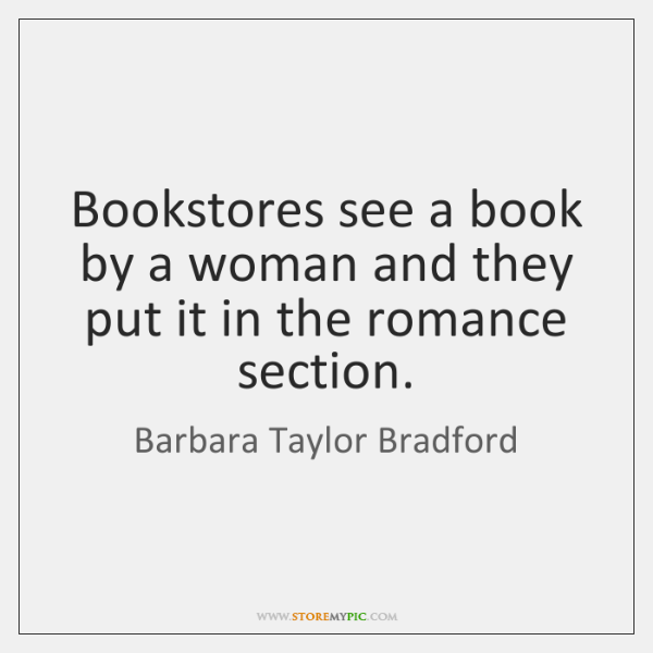 Bookstores see a book by a woman and they put it in ...