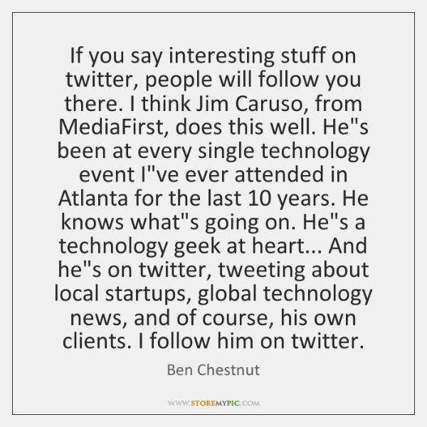 If you say interesting stuff on twitter, people will follow you there. ...