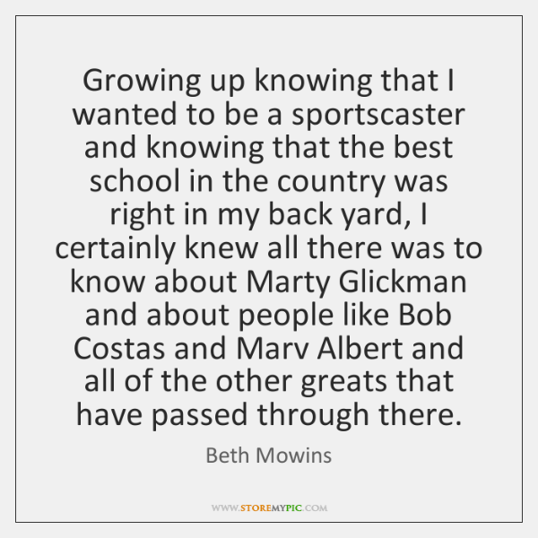 Growing up knowing that I wanted to be a sportscaster and knowing ...