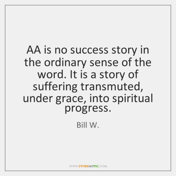 AA is no success story in the ordinary sense of the word. ...