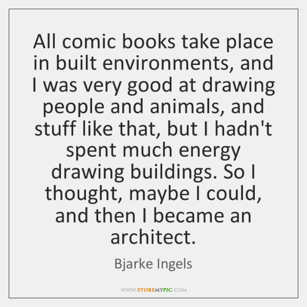 All comic books take place in built environments, and I was very ...