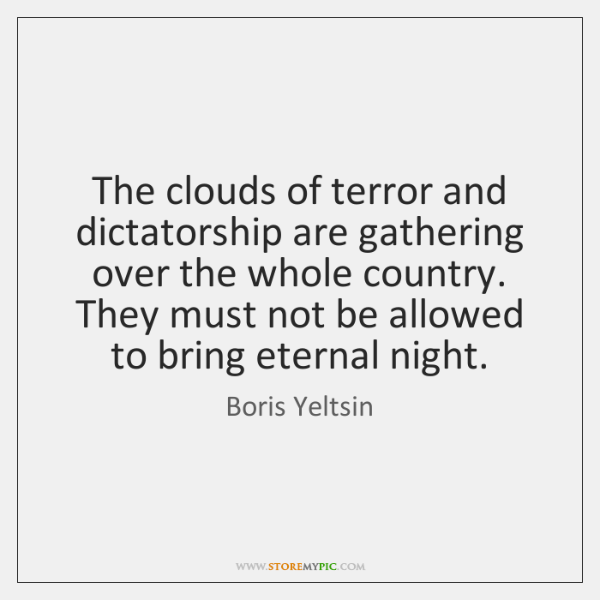 The clouds of terror and dictatorship are gathering over the whole country. ...