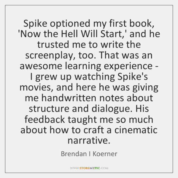 Spike optioned my first book, 'Now the Hell Will Start,' and ...
