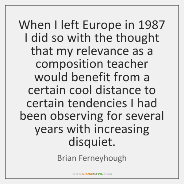 When I left Europe in 1987 I did so with the thought that ...