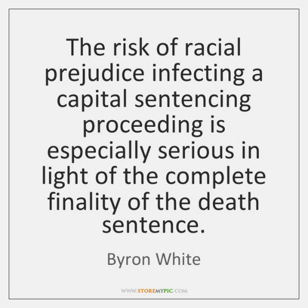 The risk of racial prejudice infecting a capital sentencing proceeding is especially ...