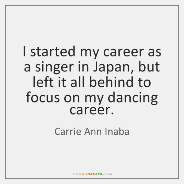I started my career as a singer in Japan, but left it ...