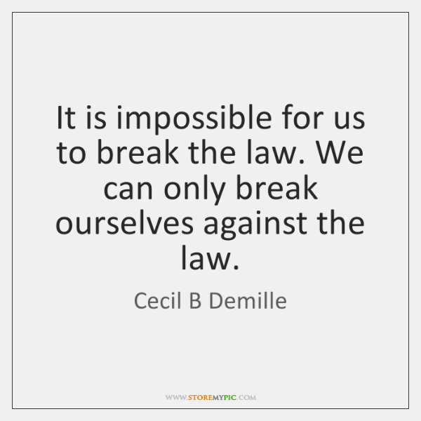 It is impossible for us to break the law. We can only ...