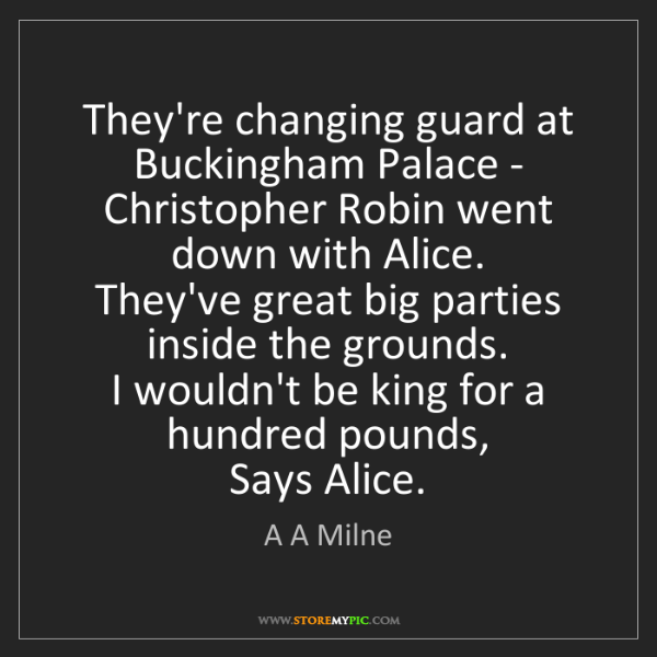 A A Milne: They're changing guard at Buckingham Palace -   Christopher...