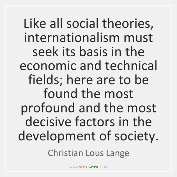Like all social theories, internationalism must seek its basis in the economic ...