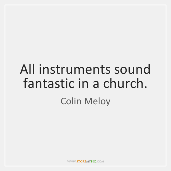 All instruments sound fantastic in a church.