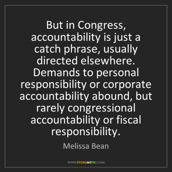 Melissa Bean: But in Congress, accountability is just a catch phrase,...
