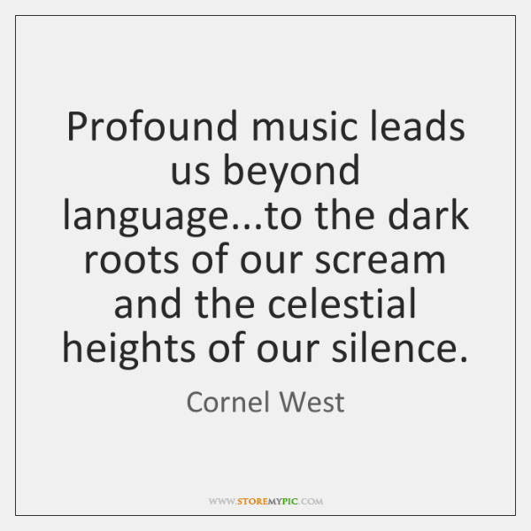 Profound music leads us beyond language...to the dark roots of our ...