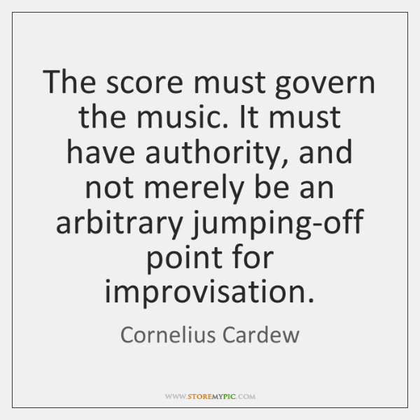 The score must govern the music. It must have authority, and not ...