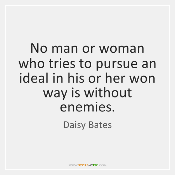 No man or woman who tries to pursue an ideal in his ...