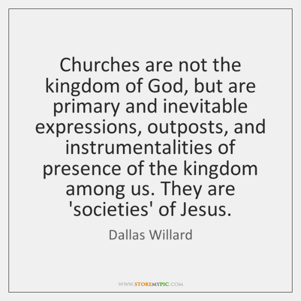 Churches are not the kingdom of God, but are primary and inevitable ...