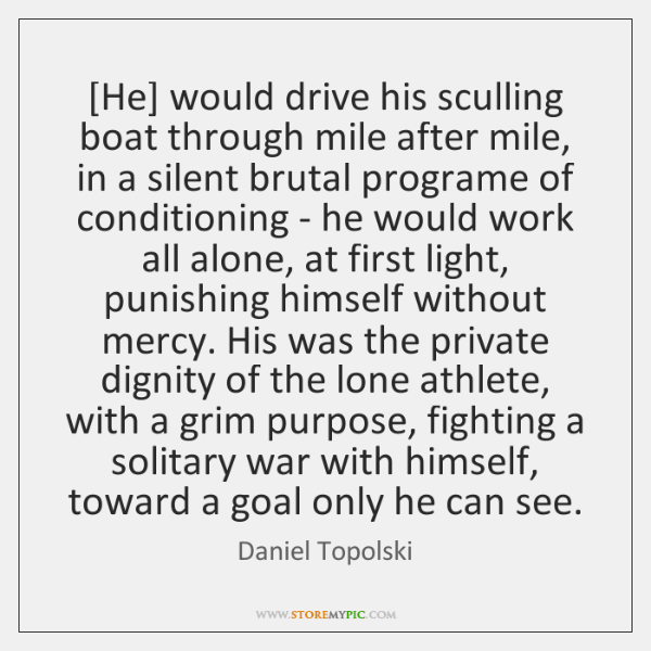 [He] would drive his sculling boat through mile after mile, in a ...