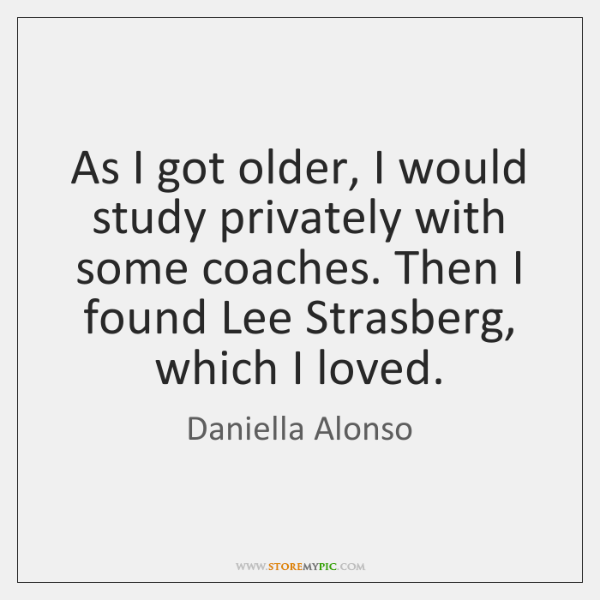 As I got older, I would study privately with some coaches. Then ...