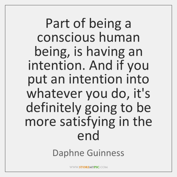 Part of being a conscious human being, is having an intention. And ...