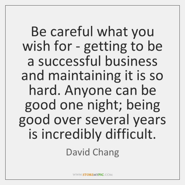 Be Careful What You Wish For Getting To Be A Successful