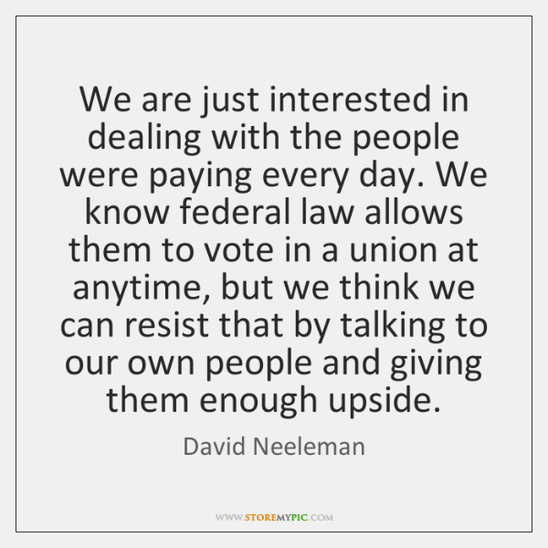 We are just interested in dealing with the people were paying every ...