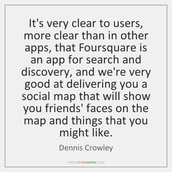 It's very clear to users, more clear than in other apps, that ...