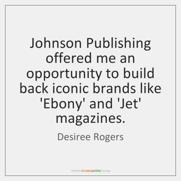 Johnson Publishing offered me an opportunity to build back iconic brands like ...