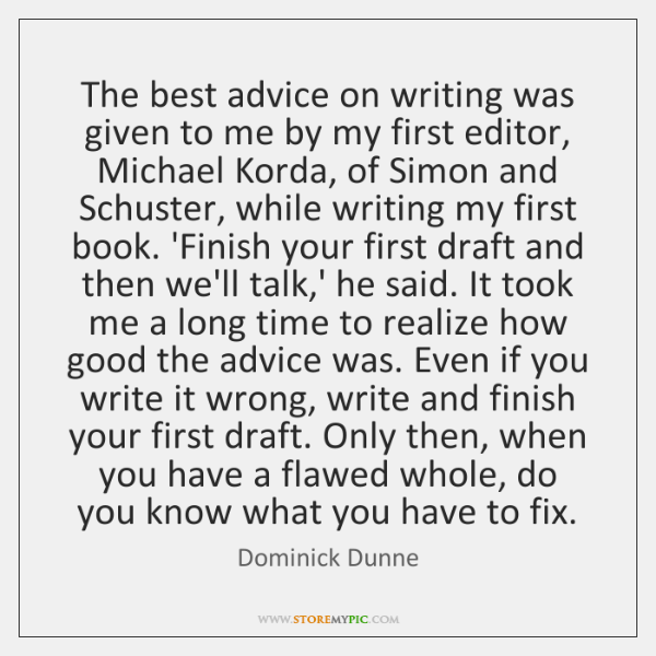 The best advice on writing was given to me by my first ...