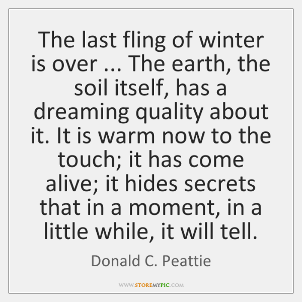 The last fling of winter is over ... The earth, the soil itself, ...