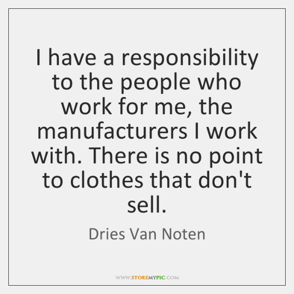 I have a responsibility to the people who work for me, the ...