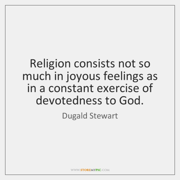 Religion consists not so much in joyous feelings as in a constant ...
