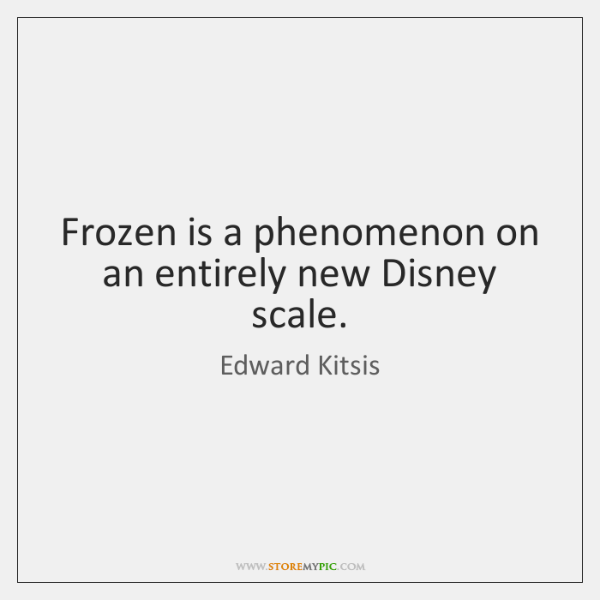 Frozen is a phenomenon on an entirely new Disney scale.