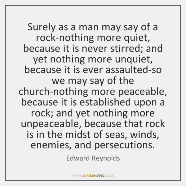 Surely as a man may say of a rock-nothing more quiet, because ...