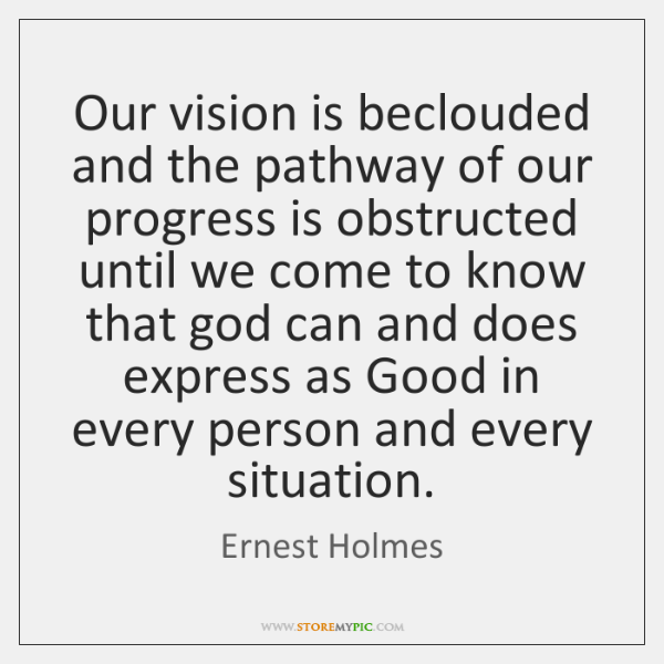 Our vision is beclouded and the pathway of our progress is obstructed ...