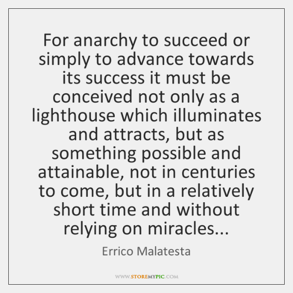 For anarchy to succeed or simply to advance towards its success it ...