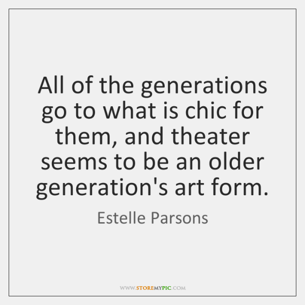 All of the generations go to what is chic for them, and ...