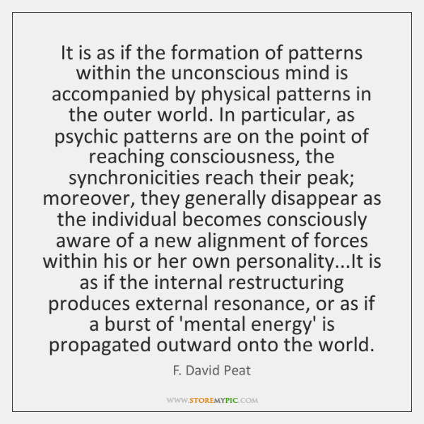 It is as if the formation of patterns within the unconscious mind ...